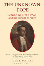 The Unknown Pope : Benedict XV (1914-1922) and the Pursuit of Peace - John Pollard