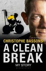 A Clean Break : My Story - Christophe Bassons