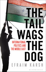 The Tail Wags the Dog : International Politics and the Middle East - Efraim Karsh