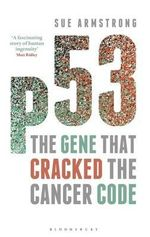 P53 : The Gene That Cracked the Cancer Code - Sue Armstrong