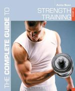 The Complete Guide to Strength Training : Complete Guides - Anita Bean