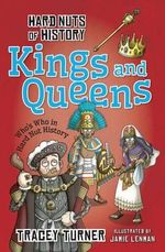 Kings and Queens : Hard Nuts of History - Tracey Turner