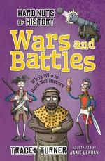 Wars and Battles : Hard Nuts of History - Tracey Turner