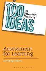 100 Ideas for Secondary Teachers : Assessment for Learning - David Spendlove