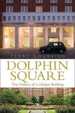 Dolphin Square : The History of a Unique Building - Terry Gourvish