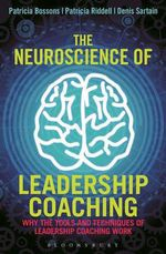The Neuroscience of Leadership Coaching : Why the Tools and Techniques of Leadership Coaching Work - Patricia Bossons