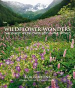 Wildflower Wonders : The 50 Best Wildflower Sites in the World - Bob Gibbons