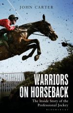 Warriors on Horseback : The Inside Story of the Professional Jockey - John Carter