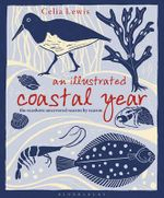 An Illustrated Coastal Year : The Seashore Uncovered Season by Season - Celia Lewis