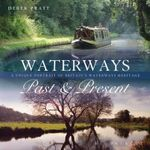 Waterways Past & Present : A Unique Portrait of Britain's Waterways Heritage - Derek Pratt