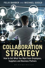 Collaboration Strategy : How to Get What You Want from Employees, Suppliers and Business Partners - Michael Goold