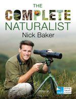 The Complete Naturalist - Nick Baker