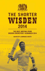 The Shorter Wisden 2014 : The Best Writing from Wisden Cricketers' Almanack 2014 - Bloomsbury Publishing