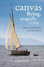 Canvas Flying, Seagulls Crying : From Scottish Lochs to Celtic Shores - Justin Tyers
