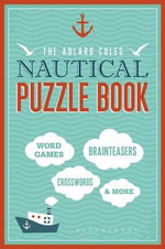 The Adlard Coles Nautical Puzzle Book : Crosswords, code breakers, anagrams, riddles and brain-teasers for everyone - Bloomsbury Publishing