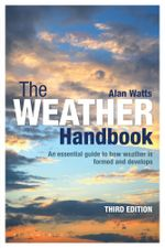 The Weather Handbook : An Essential Guide to How Weather Is Formed and Develops - Alan Watts