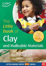 The Little Book of Clay and Malleable Materials : Little Books with Big Ideas : Book 41 - Lorraine Frankish