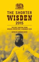 The Shorter Wisden 2015 : The Best Writing from Wisden Cricketers' Almanack 2015