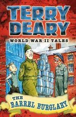 The Barrel Burglary : World War II Tales - Terry Deary