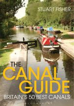 The Canal Guide : Britain's 50 Best Canals - Stuart Fisher
