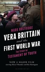 Vera Brittain and the First World War : The Story of Testament of Youth - Mark Bostridge