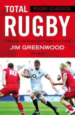 Rugby Classics : Total Rugby: Fifteen-a-side Rugby for Player and Coach - Jim Greenwood