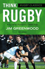 Rugby Classics : Think Rugby: A Guide to Purposeful Team Play - Jim Greenwood
