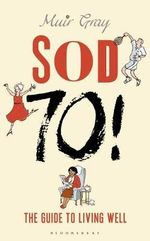 Sod Seventy! : The Guide to Living Well - Muir Gray