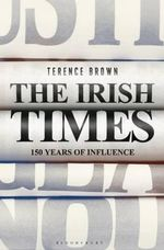 Irish Times : 150 Years of Influence - Terence Brown