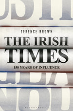 The Irish Times : 150 Years of Influence - Terence Brown