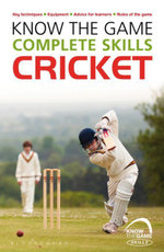 Know the Game : Complete skills: Cricket - Luke Sellers