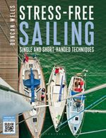 Stress-free Sailing : Single and Short-handed Techniques - Duncan Wells
