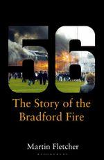 Fifty-Six : The Story of the Bradford Fire - Martin Fletcher