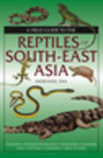 A Field Guide To The Reptiles Of South-East Asia - Indraneil Das