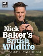 Nick Baker's British Wildlife : A Month-by-Month Guide - Nick Baker