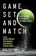Game, Set and Match : Secret Weapons of the World's Top Tennis Players - Mark Hodgkinson