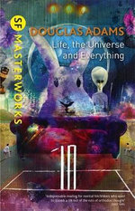 Life, the Universe and Everything : S.F. Masterworks - Douglas Adams