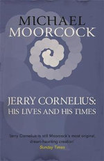 Jerry Cornelius : His Lives and His Times - Michael Moorcock