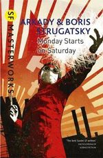 Monday Starts on Saturday : S.F. Masterworks - Arkady Strugatsky