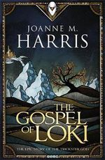 The Gospel of Loki : *Order now for your chance to win - Joanne M. Harris