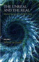 Where on Earth : The Unreal and the Real : Selected Stories of Ursula K. Le Guin : Volume 1 - Ursula K. Le Guin