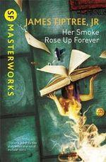 Her Smoke Rose Up Forever - James Tiptree