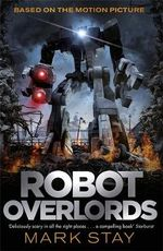 Robot Overlords : Robots Never Lie - Mark Stay