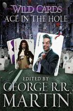 Wild Cards : Ace in the Hole - George R. R. Martin