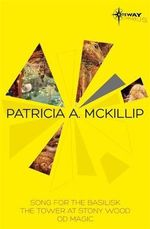 Patricia McKillip SF Gateway Omnibus : Volume Two : Song for the Basilisk, The Tower at Stony Wood, Od Magic - Patricia A. McKillip
