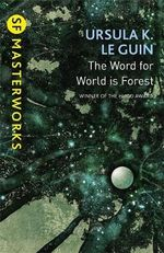 The Word for World is Forest : S.F. Masterworks - Ursula K. Le Guin