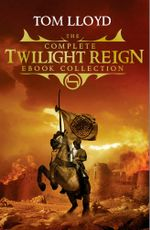 The Complete Twilight Reign Collection : The Twilight Reign - Tom Lloyd