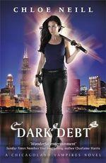 Dark Debt : A Chicagoland Vampires Novel - Chloe Neill