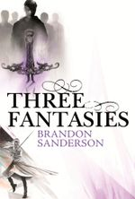 Three Fantasies - Tales from the Cosmere : Elantris, The Emperor's Soul, Warbreaker - Brandon Sanderson