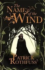 The Name of the Wind : The Kingkiller Chonicle: Book 1 - Patrick Rothfuss